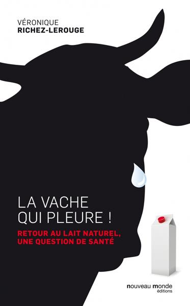 """""""La vache qui pleure ! Retour au lait naturel, une question de santé"""" de Véronique Richez-Lerouge"""